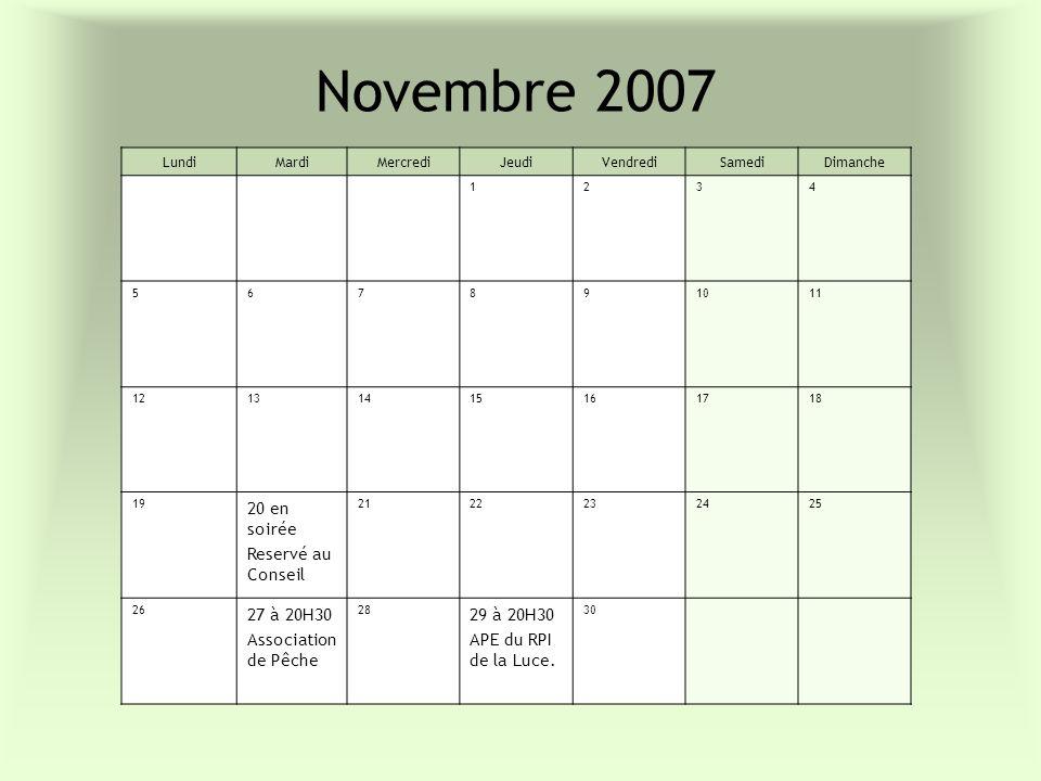 Novembre 2007 LundiMardiMercrediJeudiVendrediSamediDimanche 1234 567891011 12131415161718 19 20 en soirée Reservé au Conseil 2122232425 26 27 à 20H30