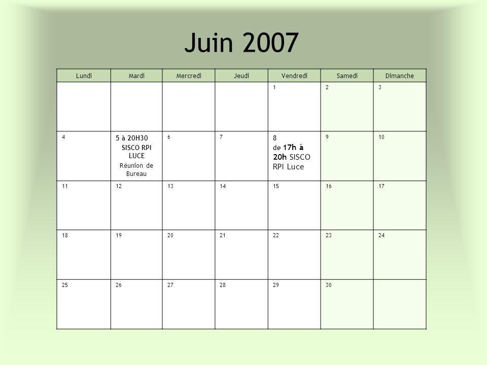 Juin 2007 LundiMardiMercrediJeudiVendrediSamediDimanche 123 4 5 à 20H30 SISCO RPI LUCE Réunion de Bureau 67 8 de 17h à 20h SISCO RPI Luce 910 11121314