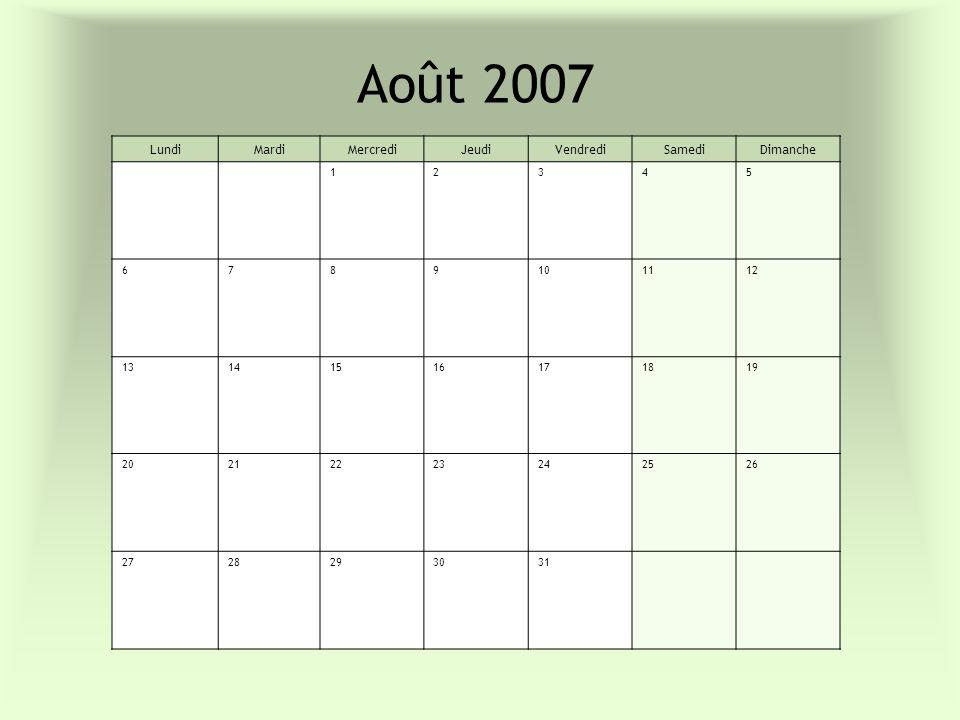 Août 2007 LundiMardiMercrediJeudiVendrediSamediDimanche 12345 6789101112 13141516171819 20212223242526 2728293031