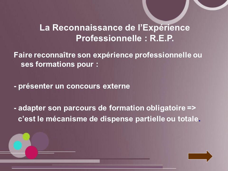 La Reconnaissance de lExpérience Professionnelle : R.E.P. Faire reconnaître son expérience professionnelle ou ses formations pour : - présenter un con