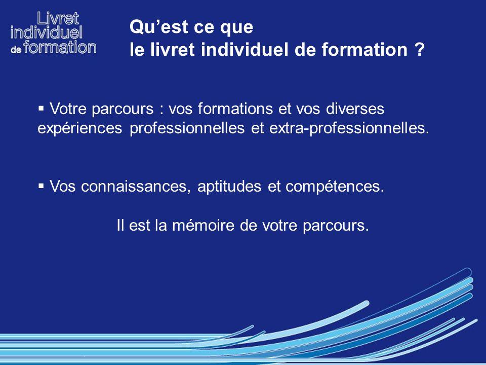 19 Quest ce que le livret individuel de formation ? Votre parcours : vos formations et vos diverses expériences professionnelles et extra-professionne