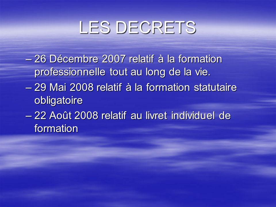 LES DECRETS –26 Décembre 2007 relatif à la formation professionnelle tout au long de la vie. –29 Mai 2008 relatif à la formation statutaire obligatoir