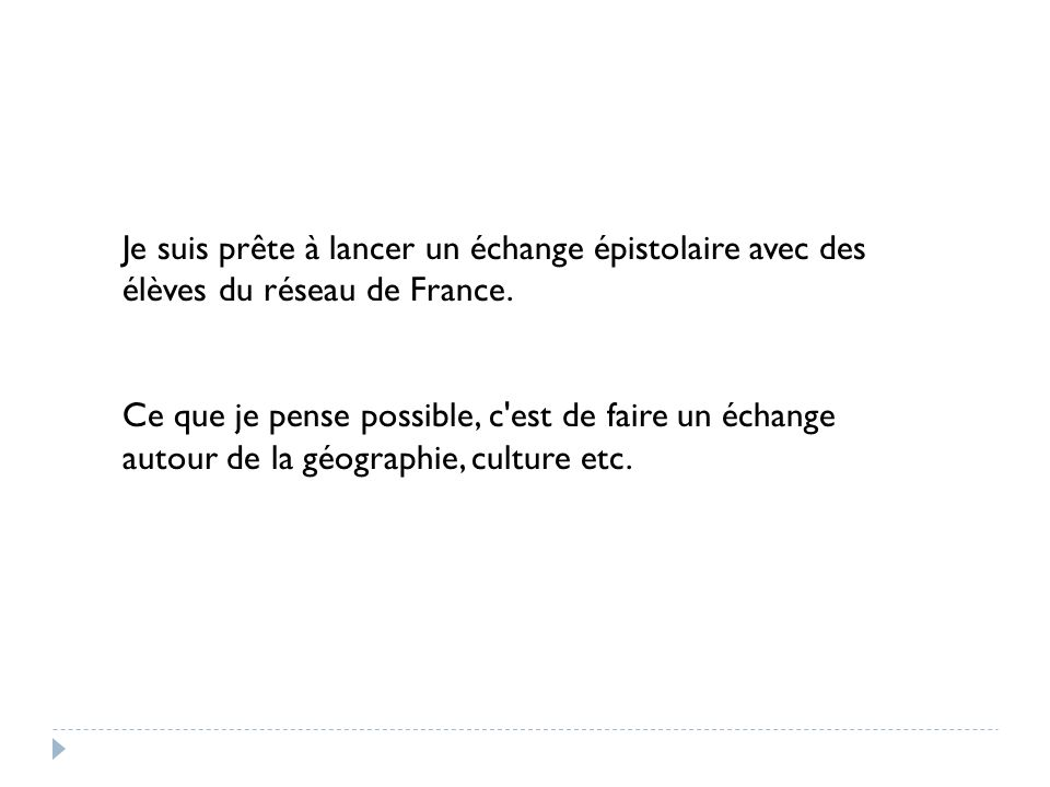 Je suis prête à lancer un échange épistolaire avec des élèves du réseau de France. Ce que je pense possible, c'est de faire un échange autour de la gé