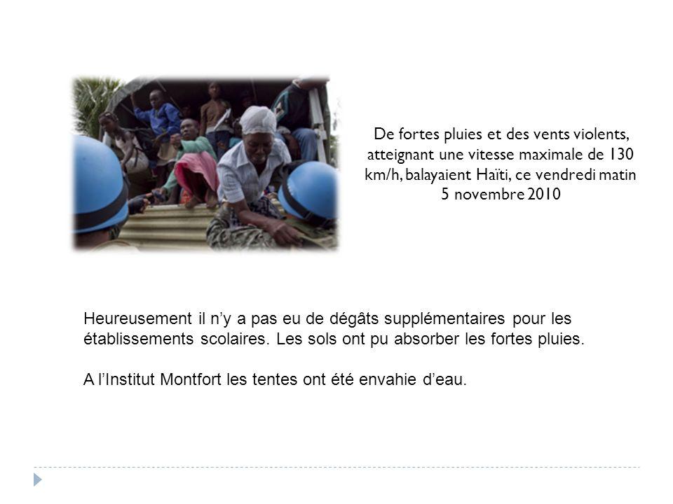 De fortes pluies et des vents violents, atteignant une vitesse maximale de 130 km/h, balayaient Haïti, ce vendredi matin 5 novembre 2010 Heureusement