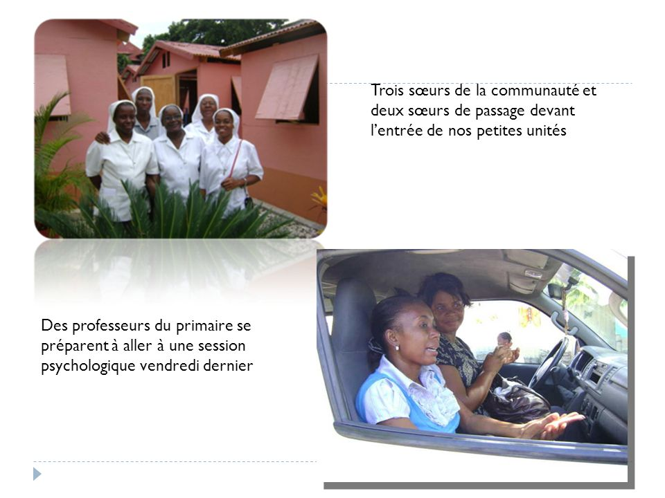 Trois sœurs de la communauté et deux sœurs de passage devant lentrée de nos petites unités Des professeurs du primaire se préparent à aller à une sess
