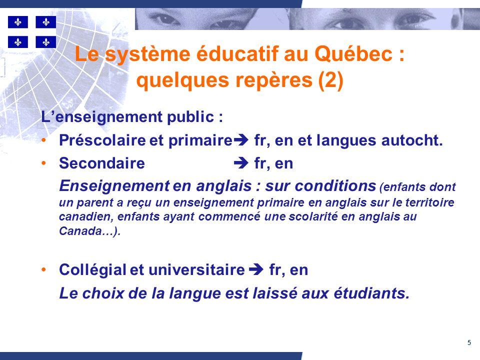5 Le système éducatif au Québec : quelques repères (2) Lenseignement public : Préscolaire et primaire fr, en et langues autocht.