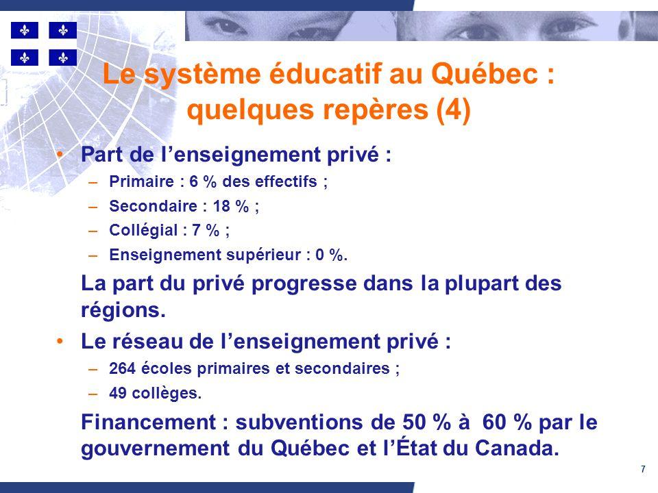 8 Le système éducatif au Québec : quelques repères (5) Recrutement des enseignants : –directement par les commissions scolaires ou Cégep.