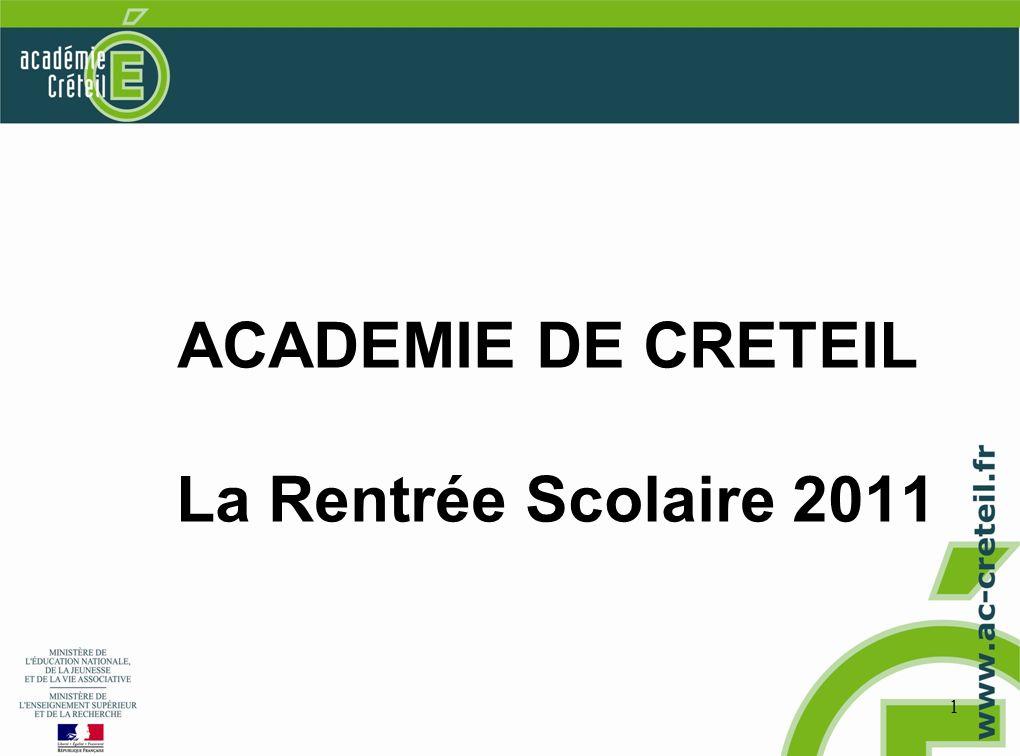 1 ACADEMIE DE CRETEIL La Rentrée Scolaire 2011