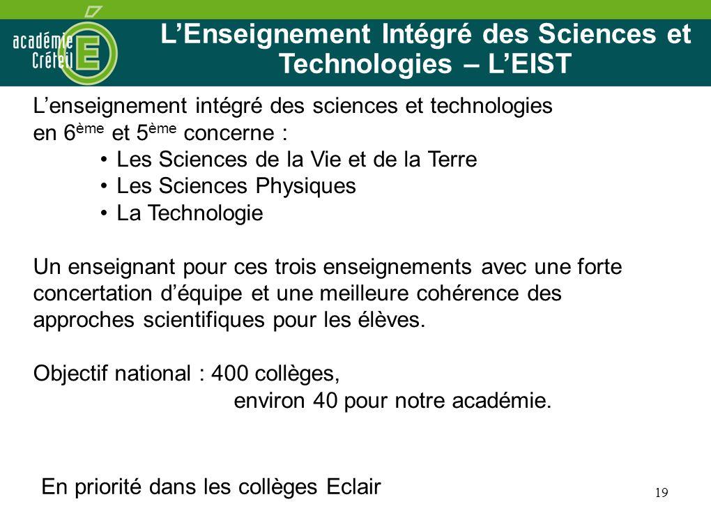 19 LEnseignement Intégré des Sciences et Technologies – LEIST Lenseignement intégré des sciences et technologies en 6 ème et 5 ème concerne : Les Scie