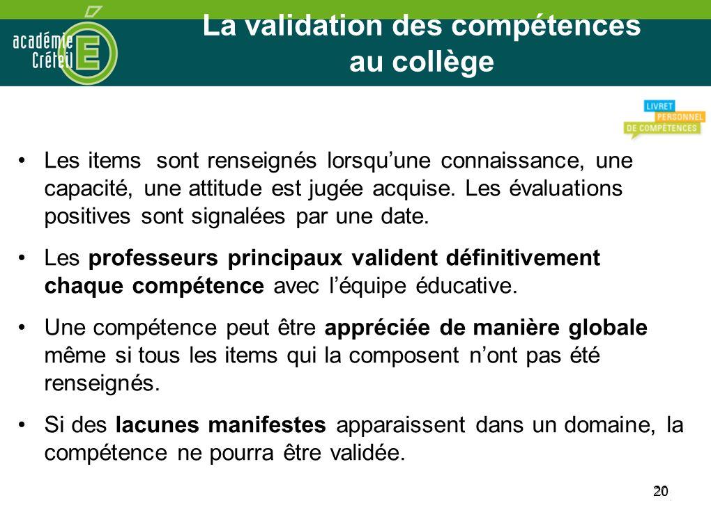 20 La validation des compétences au collège Les items sont renseignés lorsquune connaissance, une capacité, une attitude est jugée acquise. Les évalua