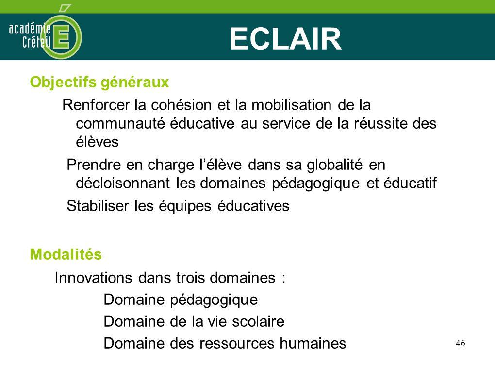 46 ECLAIR Objectifs généraux Renforcer la cohésion et la mobilisation de la communauté éducative au service de la réussite des élèves Prendre en charg