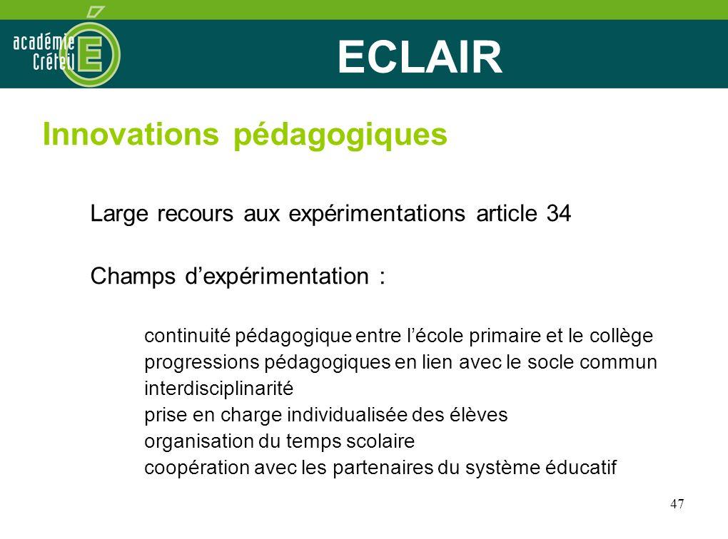 47 ECLAIR Innovations pédagogiques Large recours aux expérimentations article 34 Champs dexpérimentation : continuité pédagogique entre lécole primair