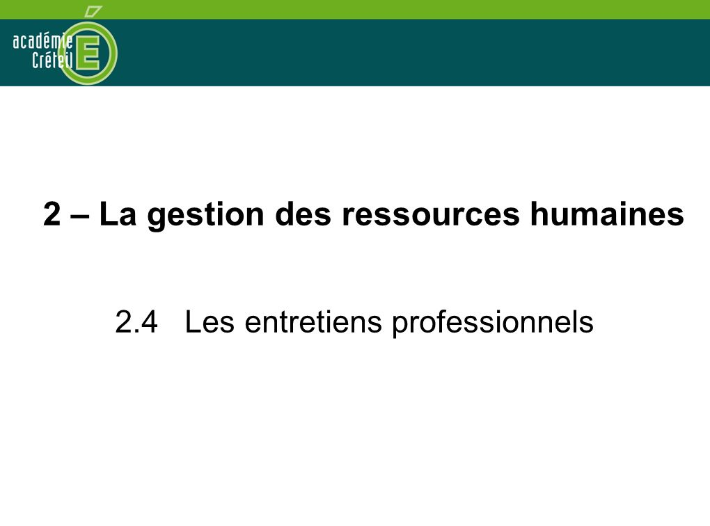 2 – La gestion des ressources humaines 2.4 Les entretiens professionnels