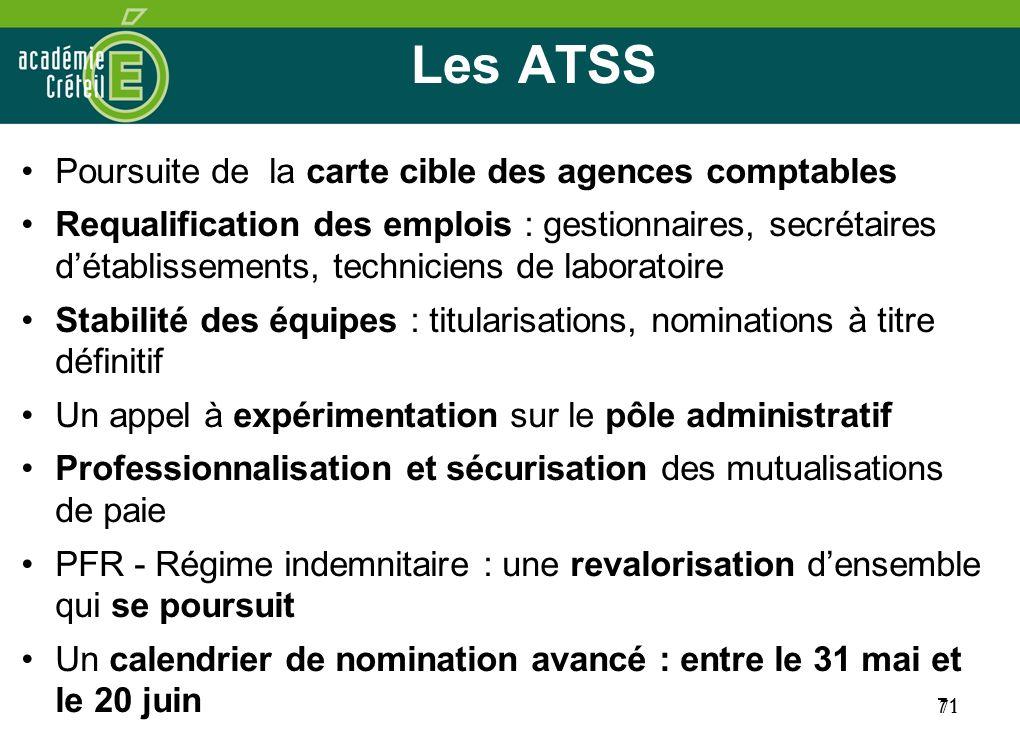 71 Les ATSS Poursuite de la carte cible des agences comptables Requalification des emplois : gestionnaires, secrétaires détablissements, techniciens d