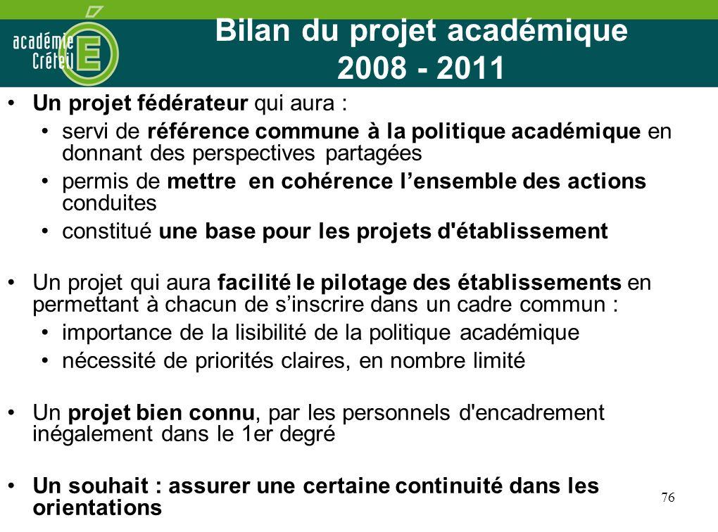 76 Bilan du projet académique 2008 - 2011 Un projet fédérateur qui aura : servi de référence commune à la politique académique en donnant des perspect