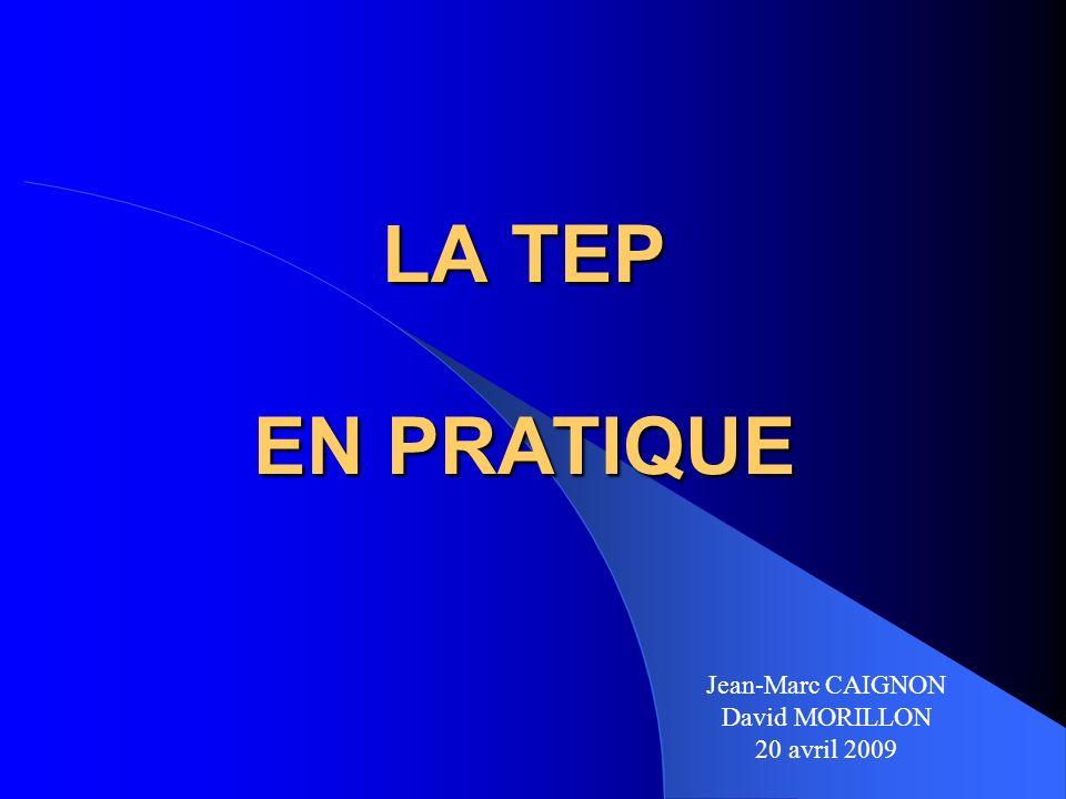 LA TEP EN PRATIQUE Jean-Marc CAIGNON David MORILLON 20 avril 2009