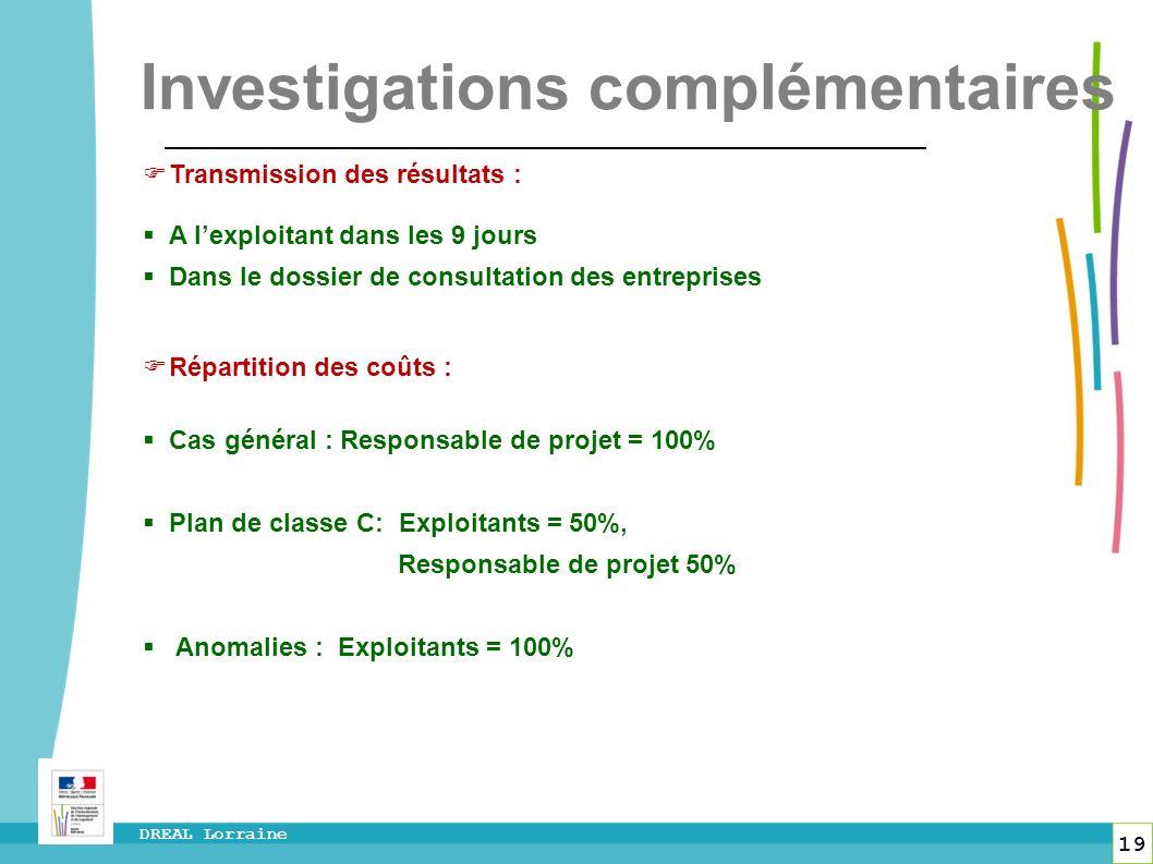 19 DREAL Lorraine Investigations complémentaires Transmission des résultats : A lexploitant dans les 9 jours Dans le dossier de consultation des entre