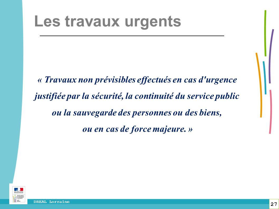 27 DREAL Lorraine « Travaux non prévisibles effectués en cas d'urgence justifiée par la sécurité, la continuité du service public ou la sauvegarde des