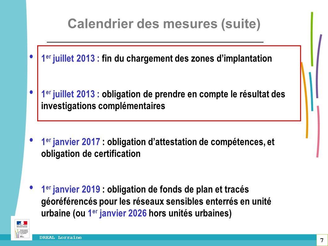 7 DREAL Lorraine Calendrier des mesures (suite) 1 er juillet 2013 : fin du chargement des zones dimplantation 1 er juillet 2013 : obligation de prendr