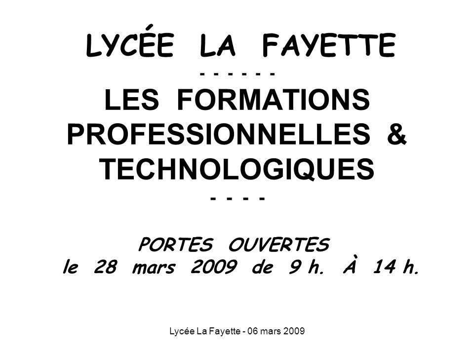 Lycée La Fayette - 06 mars 2009 LYCÉE LA FAYETTE - - - - - - LES FORMATIONS PROFESSIONNELLES & TECHNOLOGIQUES - - - - PORTES OUVERTES le 28 mars 2009