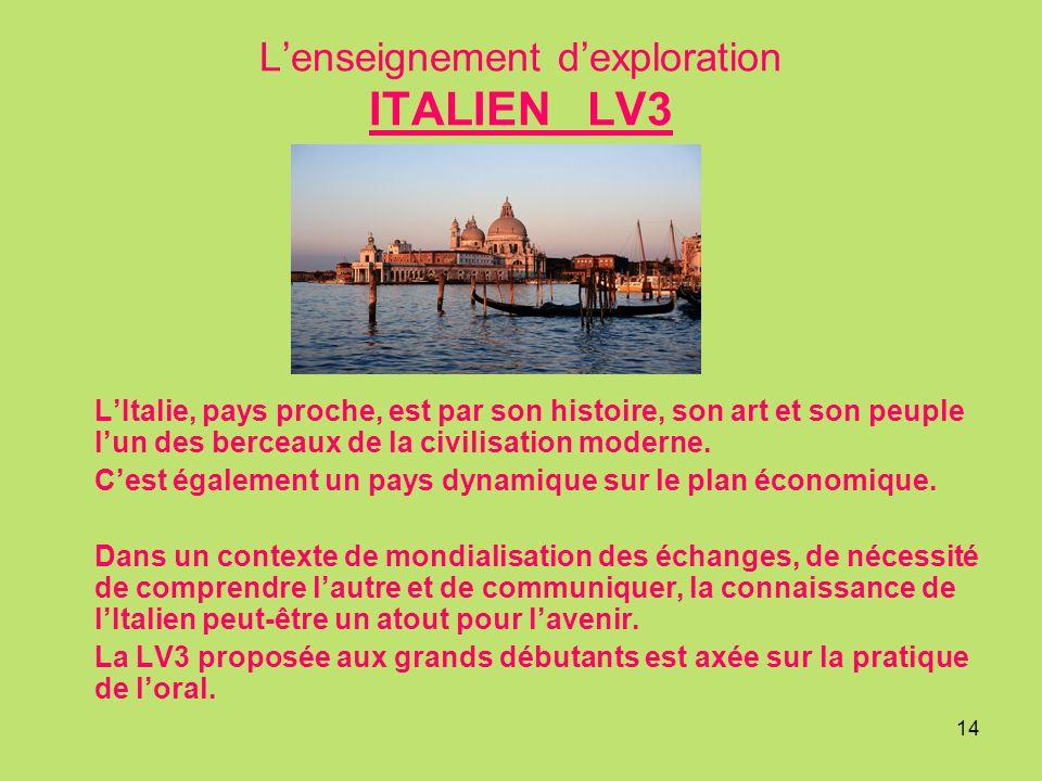14 Lenseignement dexploration ITALIEN LV3 LItalie, pays proche, est par son histoire, son art et son peuple lun des berceaux de la civilisation moderne.