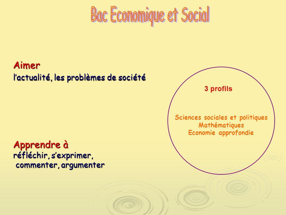Aimer lactualité, les problèmes de société Sciences sociales et politiques Mathématiques Economie approfondie 3 profils Apprendre à réfléchir, sexprimer, commenter, argumenter commenter, argumenter