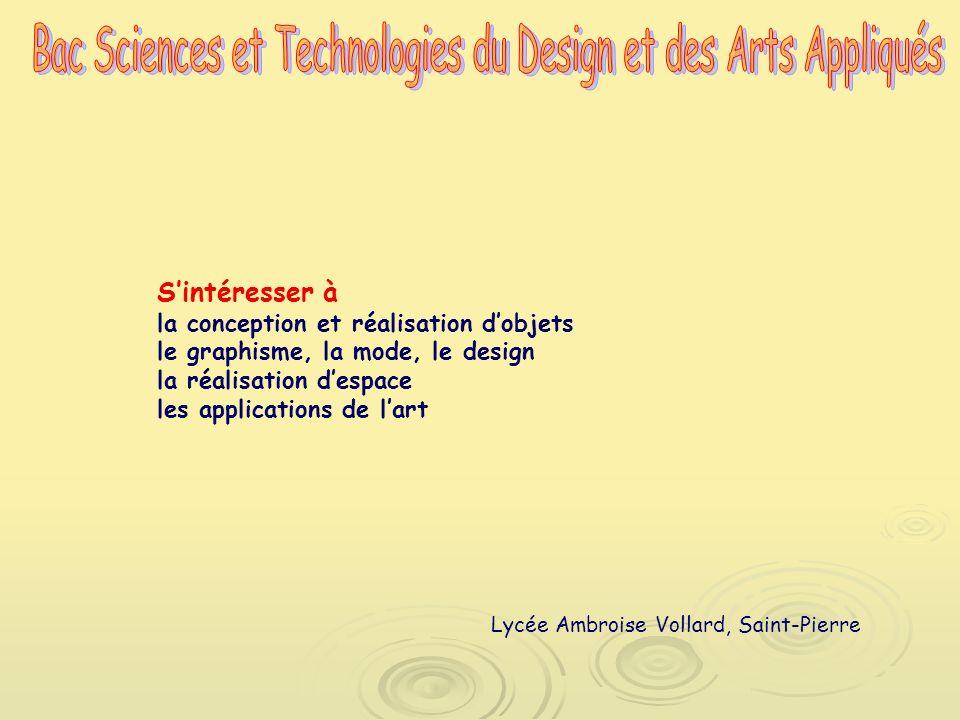Sintéresser à la conception et réalisation dobjets le graphisme, la mode, le design la réalisation despace les applications de lart Lycée Ambroise Vollard, Saint-Pierre