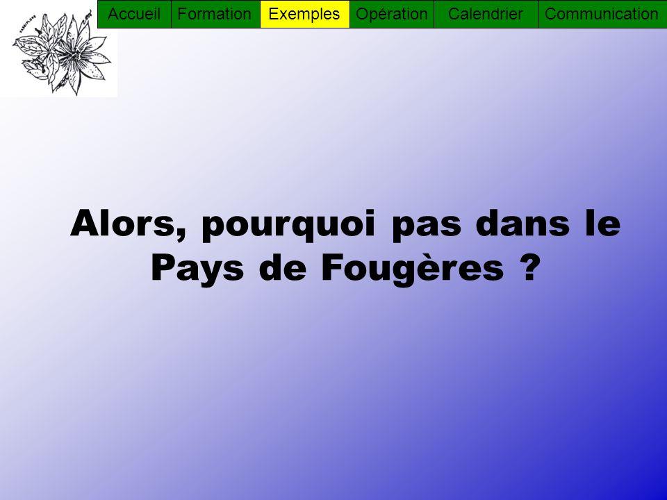Alors, pourquoi pas dans le Pays de Fougères ? AccueilFormationOpérationCommunicationCalendrierExemples