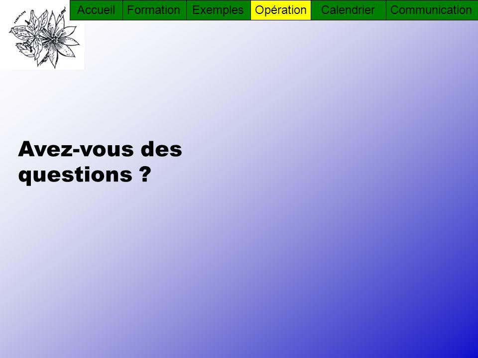 Avez-vous des questions ? AccueilFormationOpérationCommunicationCalendrierExemples