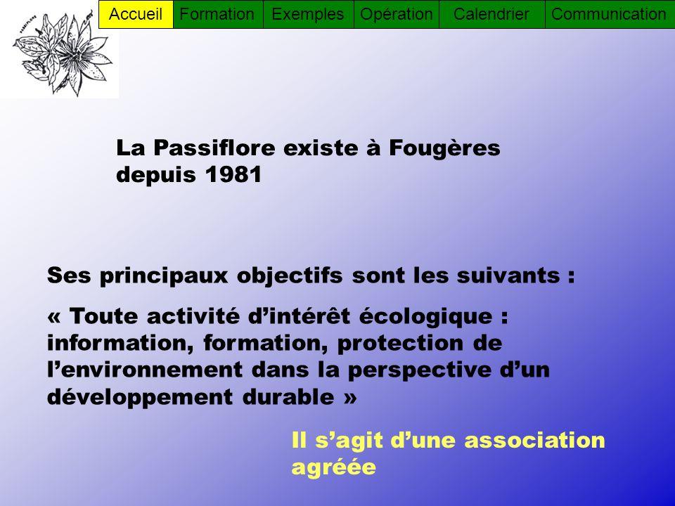 La Passiflore existe à Fougères depuis 1981 Ses principaux objectifs sont les suivants : « Toute activité dintérêt écologique : information, formation