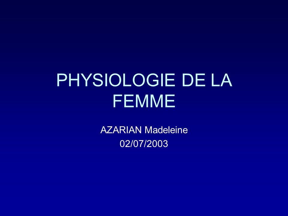 PHYSIOLOGIE DE LA FEMME AZARIAN Madeleine 02/07/2003