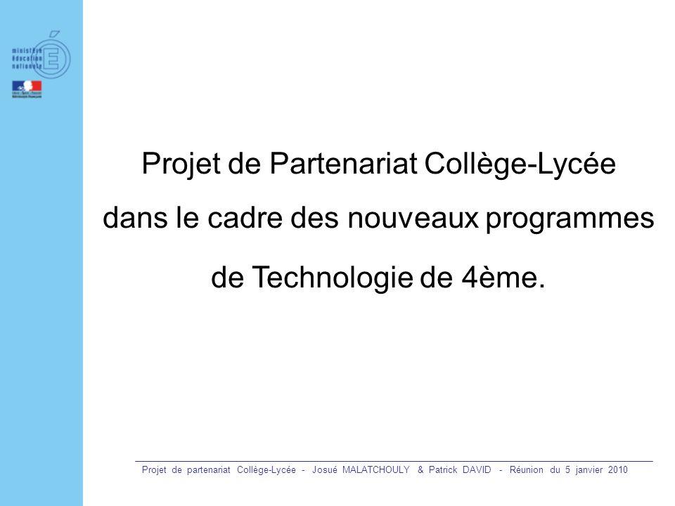 Projet de partenariat Collège-Lycée - Josué MALATCHOULY & Patrick DAVID - Réunion du 5 janvier 2010 Projet de Partenariat Collège-Lycée dans le cadre