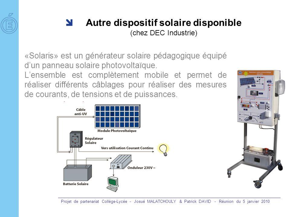 Projet de partenariat Collège-Lycée - Josué MALATCHOULY & Patrick DAVID - Réunion du 5 janvier 2010 Autre dispositif solaire disponible (chez DEC Indu