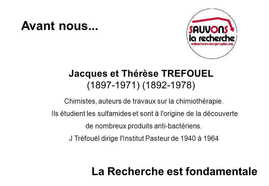 Jacques et Thérèse TREFOUEL (1897-1971) (1892-1978) Chimistes, auteurs de travaux sur la chimiothérapie.