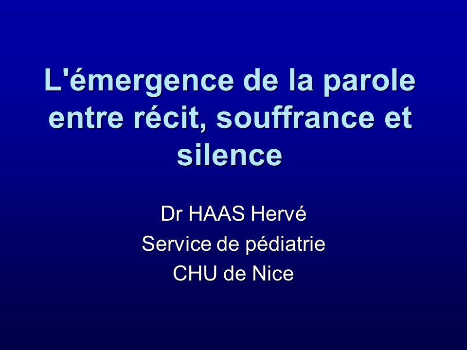 L'émergence de la parole entre récit, souffrance et silence Dr HAAS Hervé Service de pédiatrie CHU de Nice
