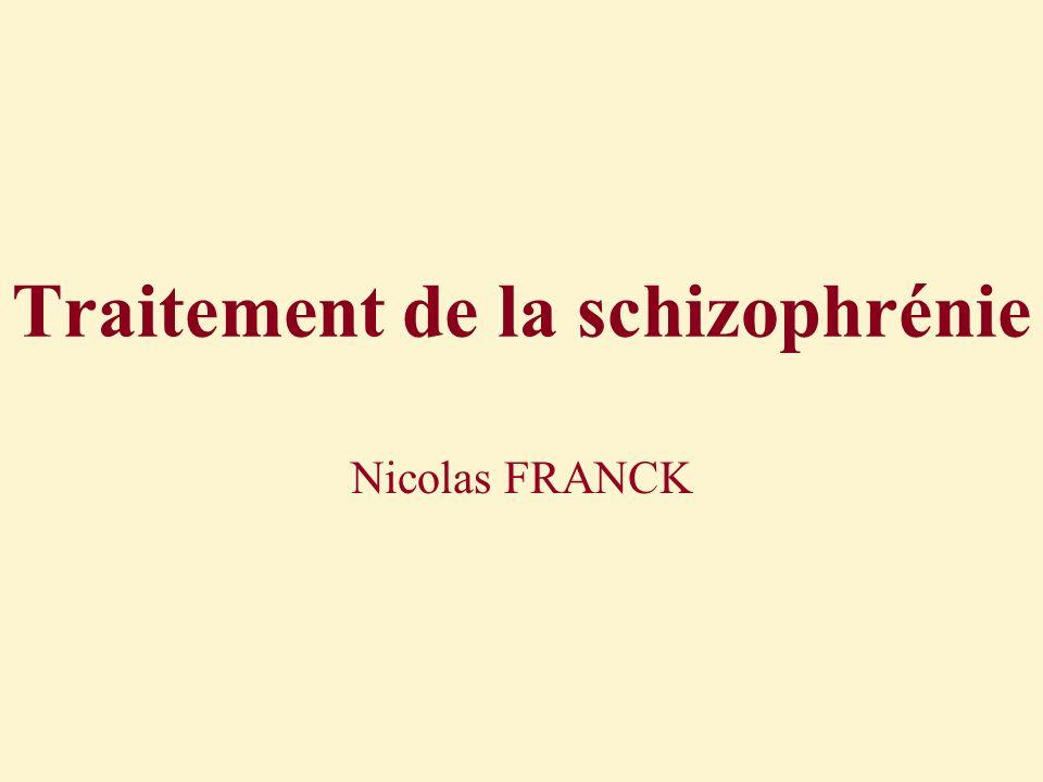 Traitement de la schizophrénie Nicolas FRANCK