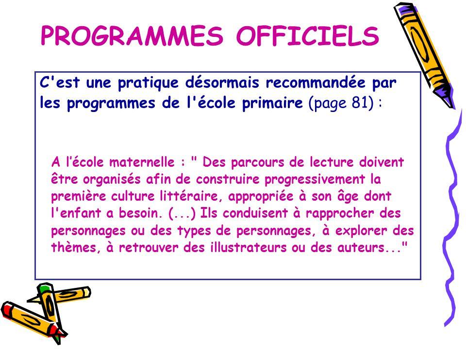 PROGRAMMES OFFICIELS C'est une pratique désormais recommandée par les programmes de l'école primaire (page 81) : A lécole maternelle :