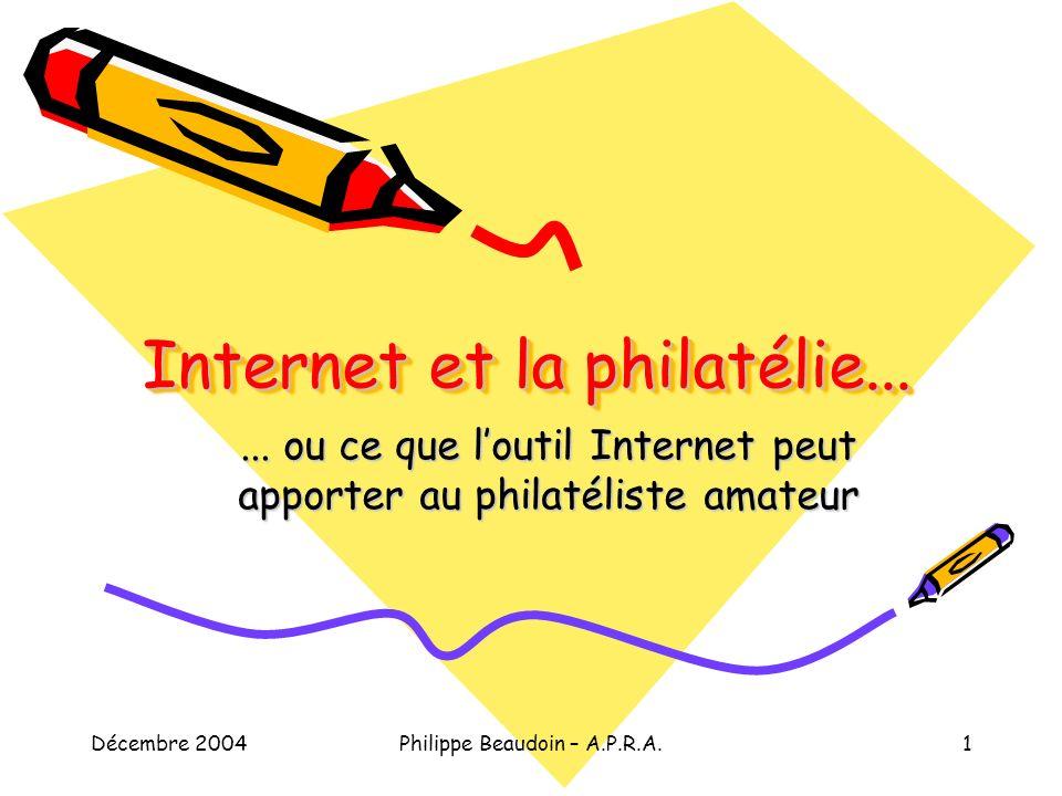 Décembre 2004Philippe Beaudoin – A.P.R.A.1 Internet et la philatélie......