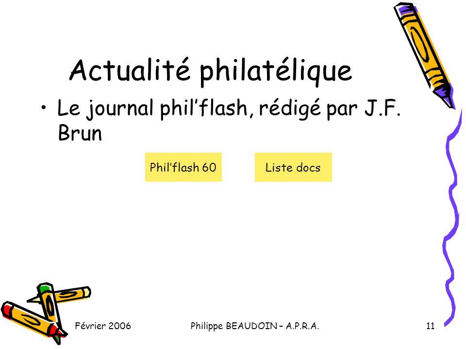 Février 2006Philippe BEAUDOIN – A.P.R.A.11 Actualité philatélique Le journal philflash, rédigé par J.F.