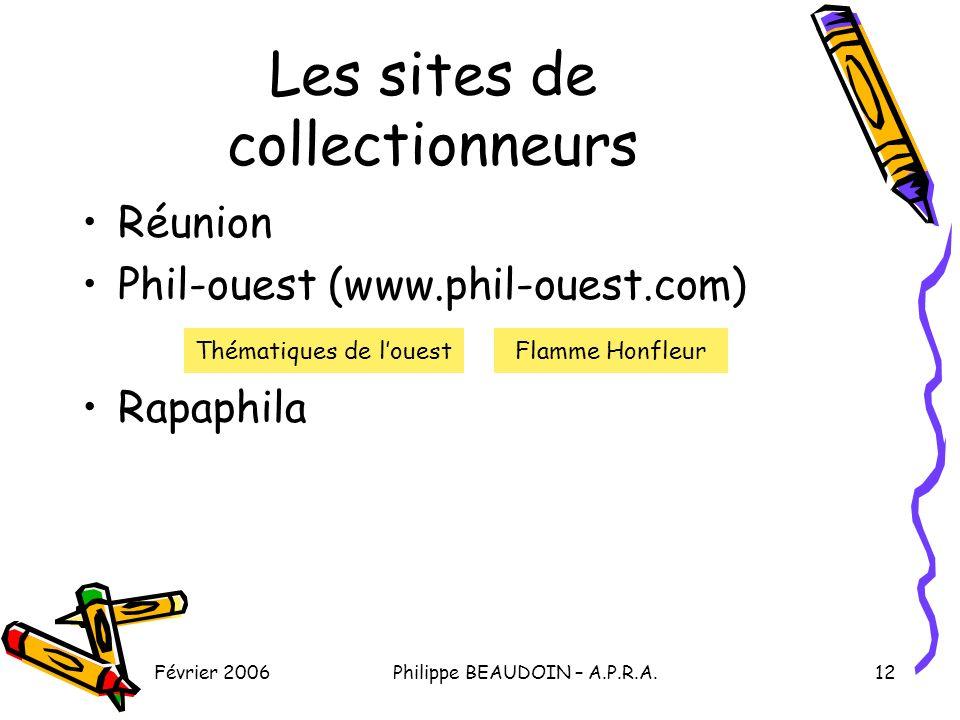 Février 2006Philippe BEAUDOIN – A.P.R.A.12 Les sites de collectionneurs Réunion Phil-ouest (www.phil-ouest.com) Rapaphila Thématiques de louestFlamme Honfleur