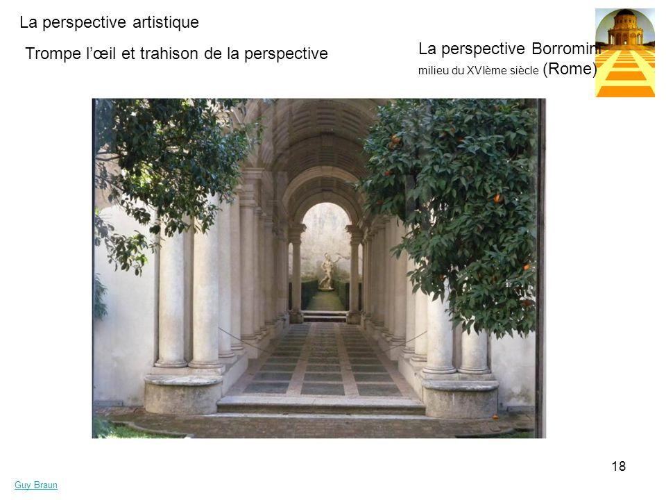 La perspective artistique Guy Braun 18 Trompe lœil et trahison de la perspective La perspective Borromini milieu du XVIème siècle (Rome)