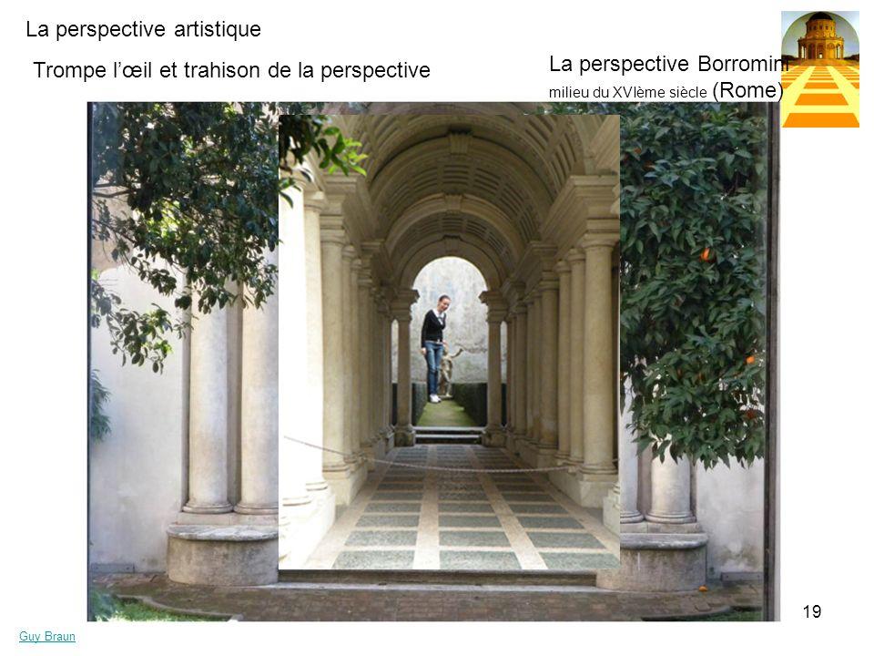La perspective artistique Guy Braun 19 Trompe lœil et trahison de la perspective La perspective Borromini milieu du XVIème siècle (Rome)
