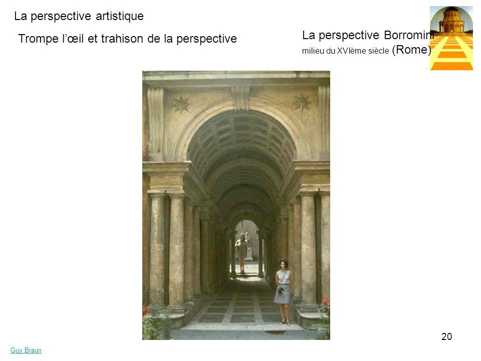 La perspective artistique Guy Braun 20 Trompe lœil et trahison de la perspective La perspective Borromini milieu du XVIème siècle (Rome)