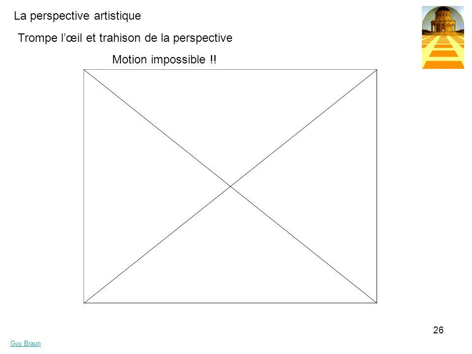 La perspective artistique Guy Braun 26 Trompe lœil et trahison de la perspective Motion impossible !!