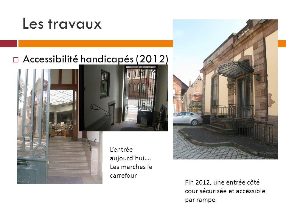 Les travaux Accessibilité handicapés (2012) Lentrée aujourdhui…. Les marches le carrefour Fin 2012, une entrée côté cour sécurisée et accessible par r