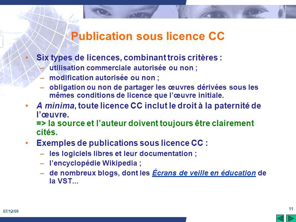 07/12/09 11 Publication sous licence CC Six types de licences, combinant trois critères : –utilisation commerciale autorisée ou non ; –modification au