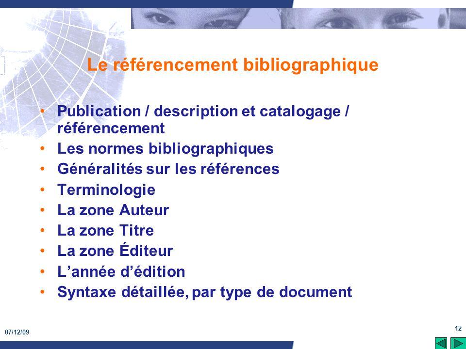 07/12/09 12 Le référencement bibliographique Publication / description et catalogage / référencement Les normes bibliographiques Généralités sur les r