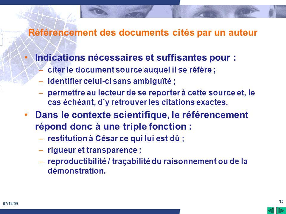 07/12/09 13 Référencement des documents cités par un auteur Indications nécessaires et suffisantes pour : –citer le document source auquel il se réfèr
