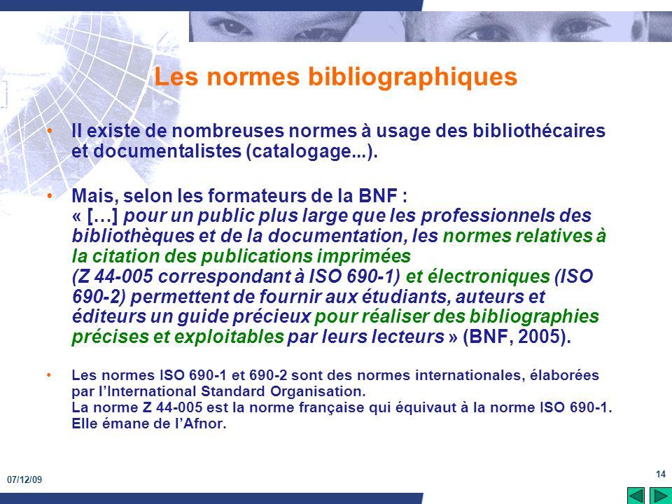 07/12/09 14 Les normes bibliographiques Il existe de nombreuses normes à usage des bibliothécaires et documentalistes (catalogage...). Mais, selon les