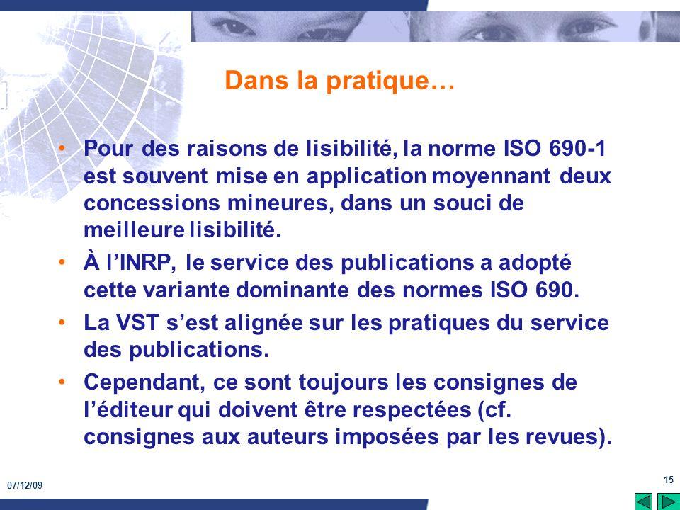 07/12/09 15 Dans la pratique… Pour des raisons de lisibilité, la norme ISO 690-1 est souvent mise en application moyennant deux concessions mineures,